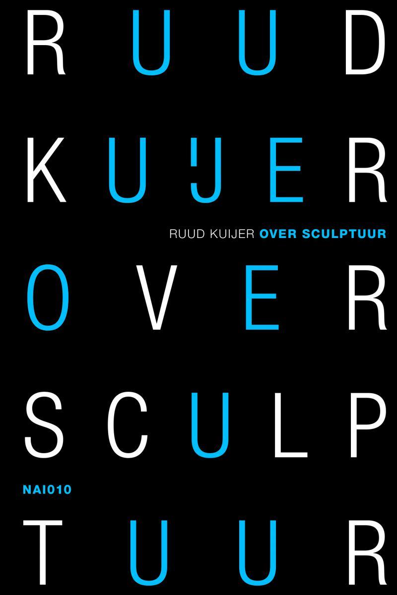 Ruud Kuijer. Over Sculptuur