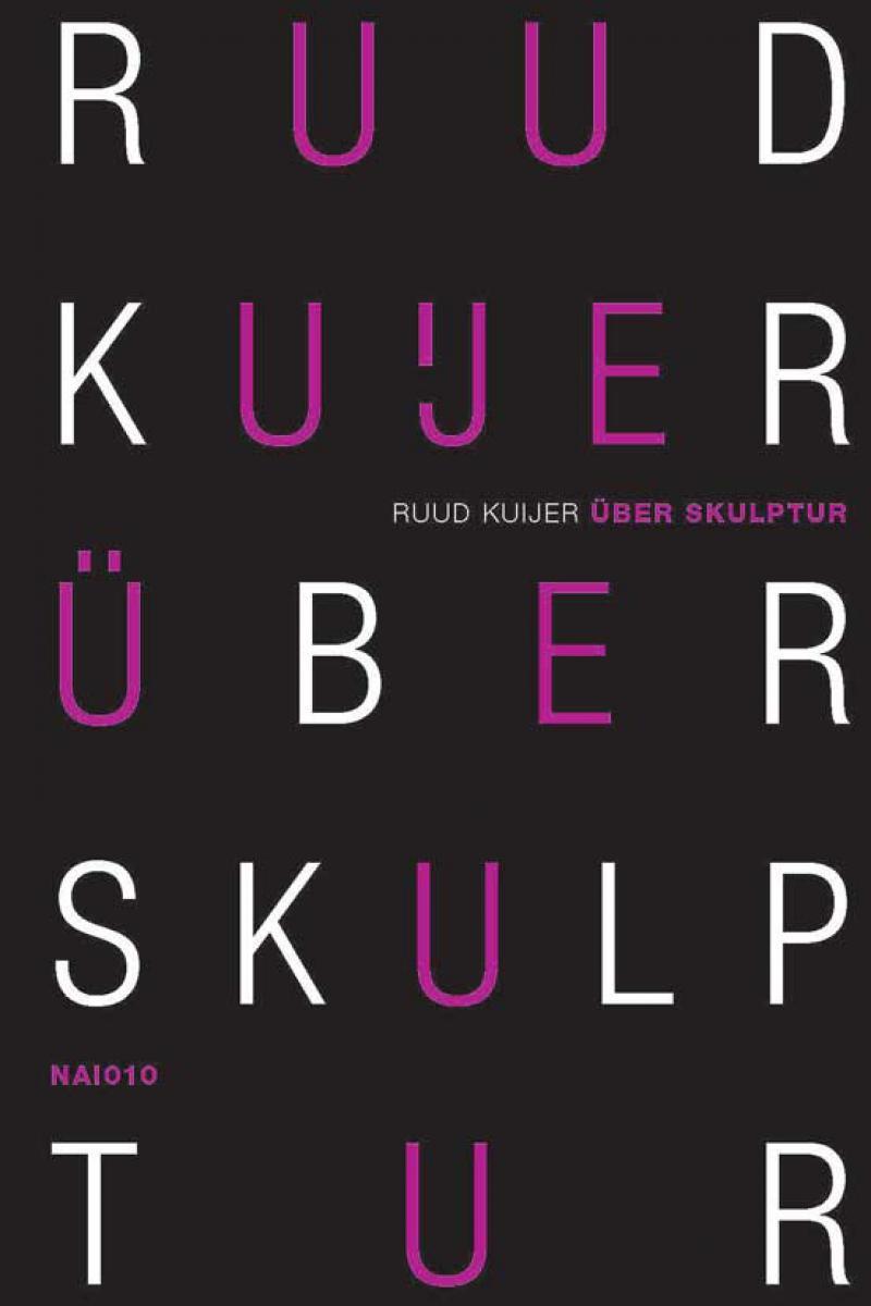 Ruud Kuijer Uber Skulptur