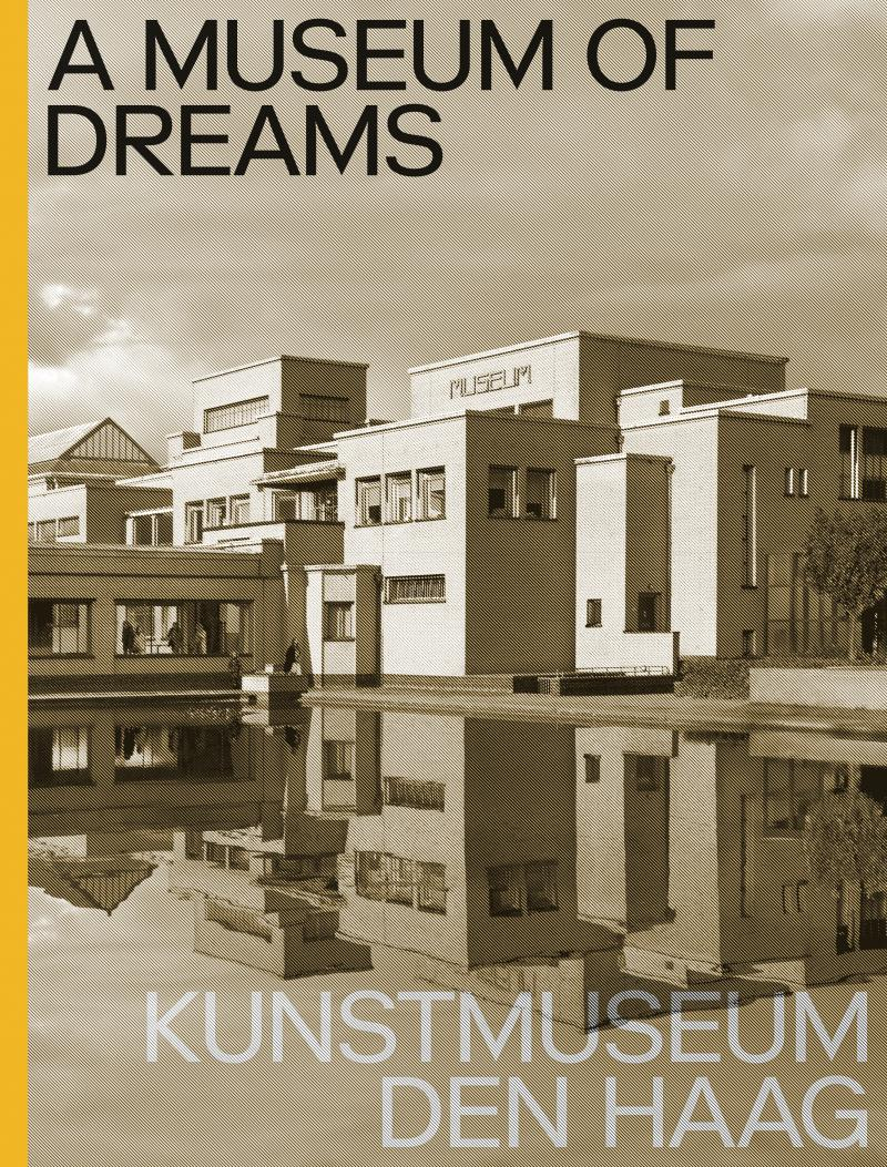 A Museum of Dreams. Kunstmuseum Den Haag - English edition