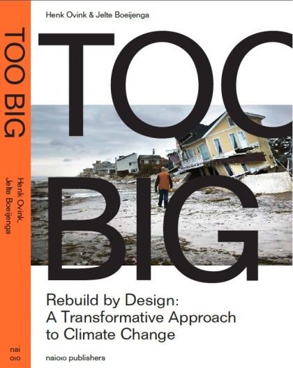 Too Big. Rebuild by Design: A Transformative Approach to Climate Change